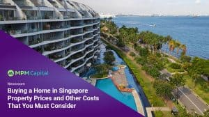 Buying a Home in Singapore – Property Prices and Other Costs That You Must Consider