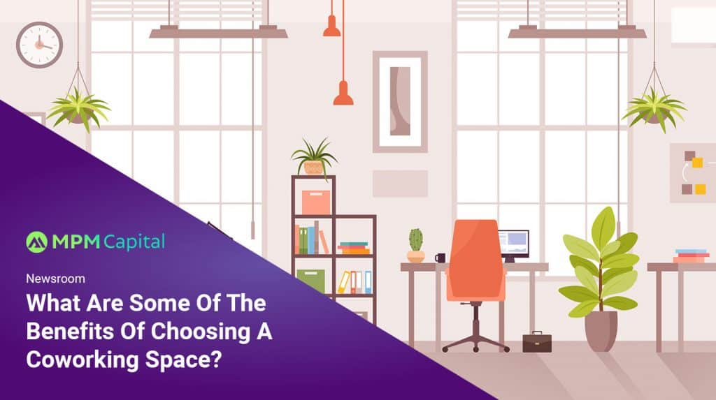 What-Are-Some-Of-The-Benefits-Of-Choosing-A-Coworking-Space-MPM-Capital