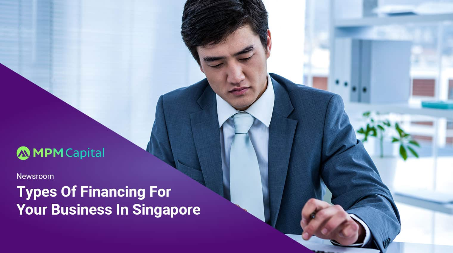Types-Of-Financing-For-Your-Business-In-Singapore-MPM-Capital